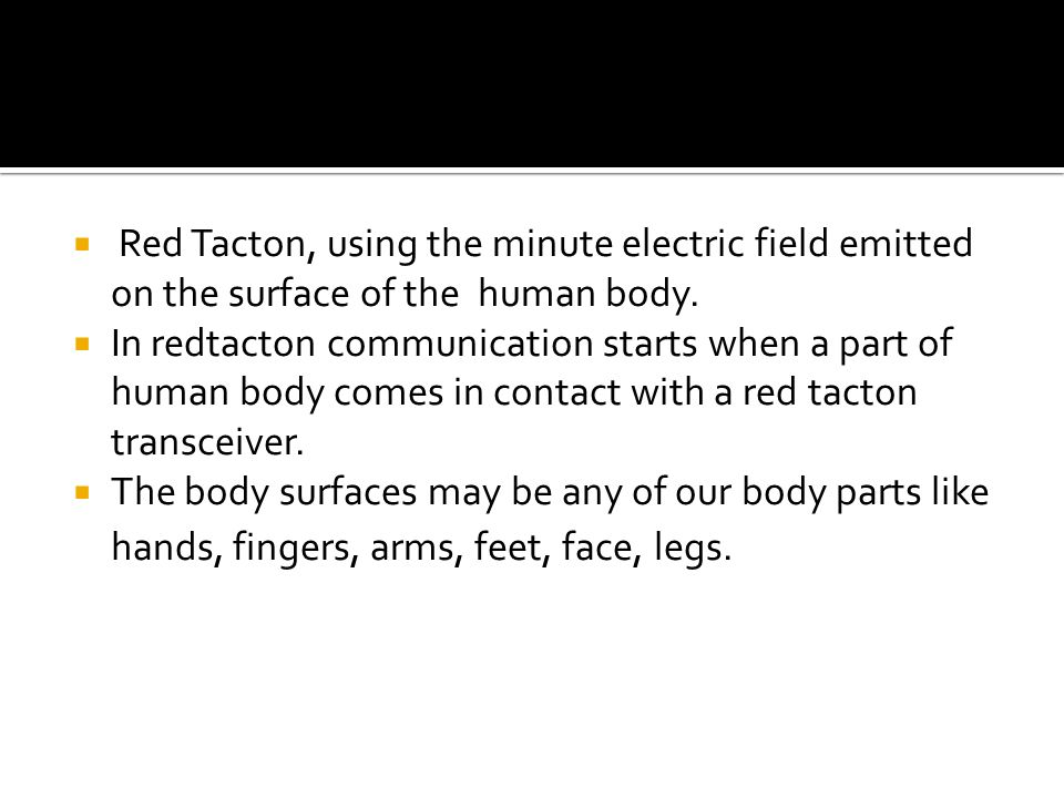 Red Tacton, using the minute electric field emitted on the surface of the human body.