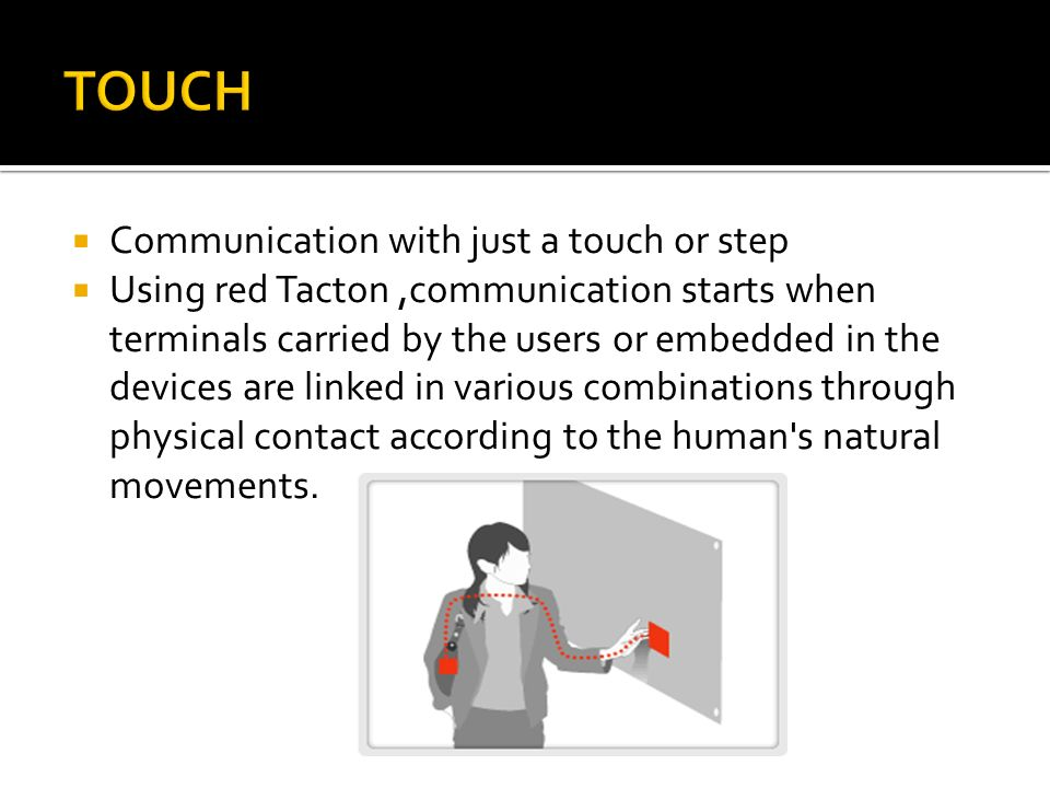TOUCH Communication with just a touch or step
