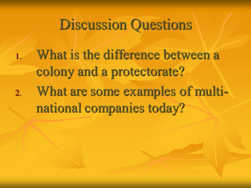 Discussion Questions What is the difference between a colony and a protectorate.