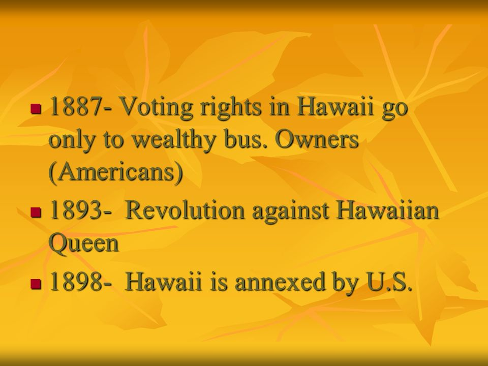 1887- Voting rights in Hawaii go only to wealthy bus