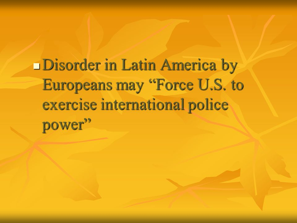 Disorder in Latin America by Europeans may Force U. S