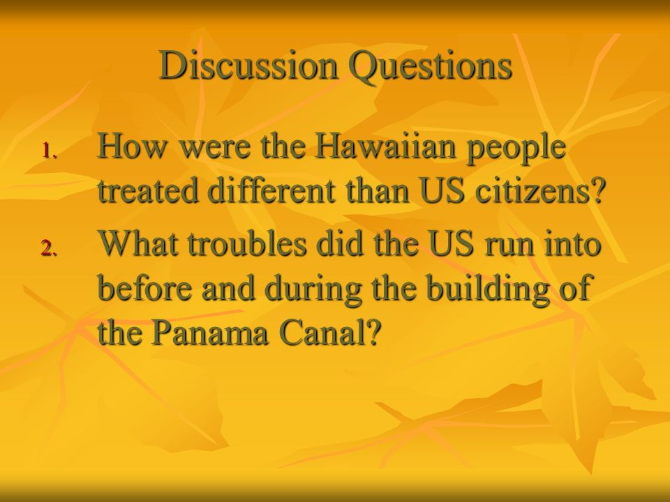 Discussion Questions How were the Hawaiian people treated different than US citizens