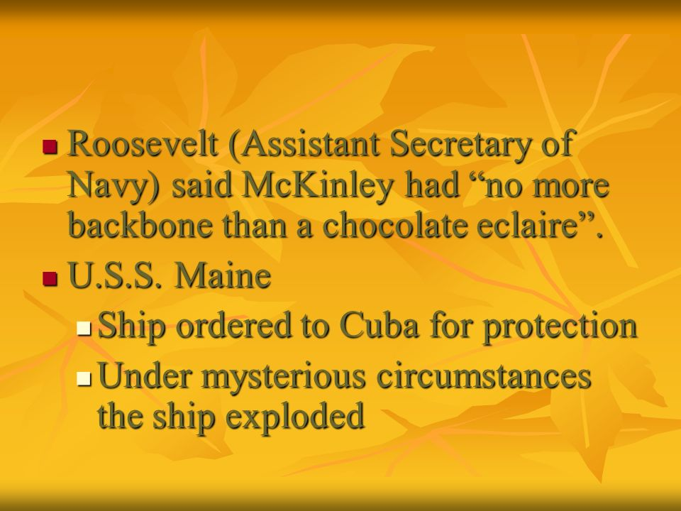 Roosevelt (Assistant Secretary of Navy) said McKinley had no more backbone than a chocolate eclaire .