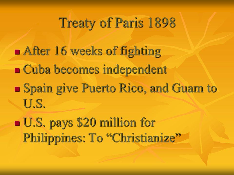 Treaty of Paris 1898 After 16 weeks of fighting