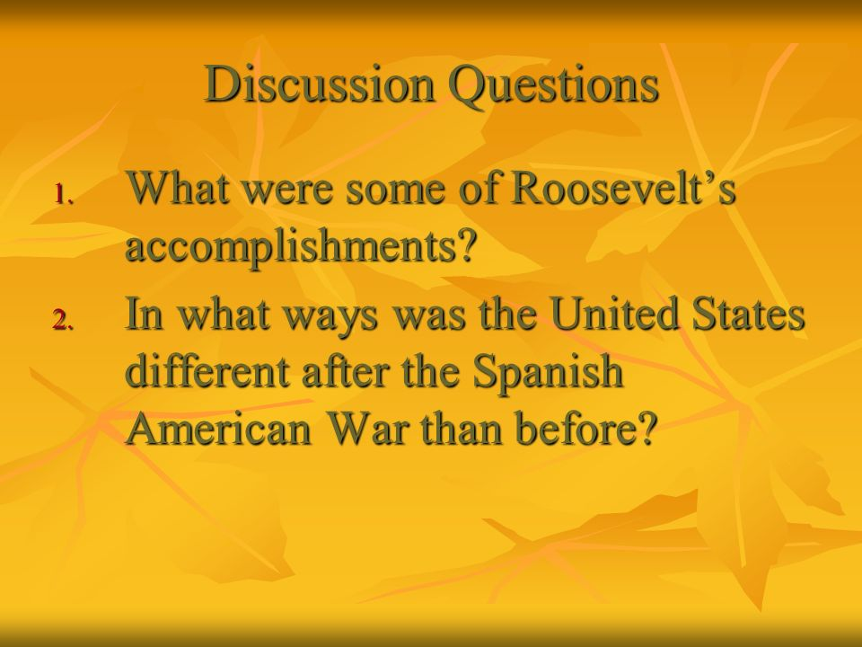 Discussion Questions What were some of Roosevelt's accomplishments