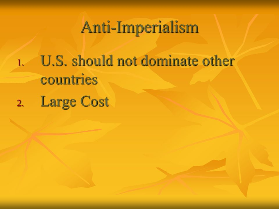 Anti-Imperialism U.S. should not dominate other countries Large Cost