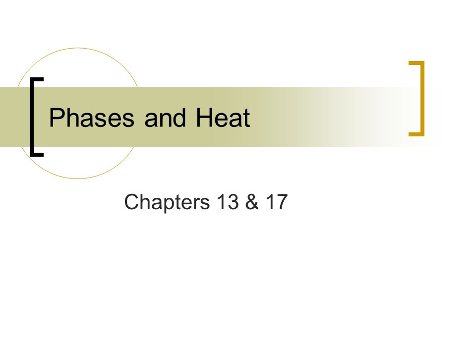 Phases and Heat Chapters 13 & 17