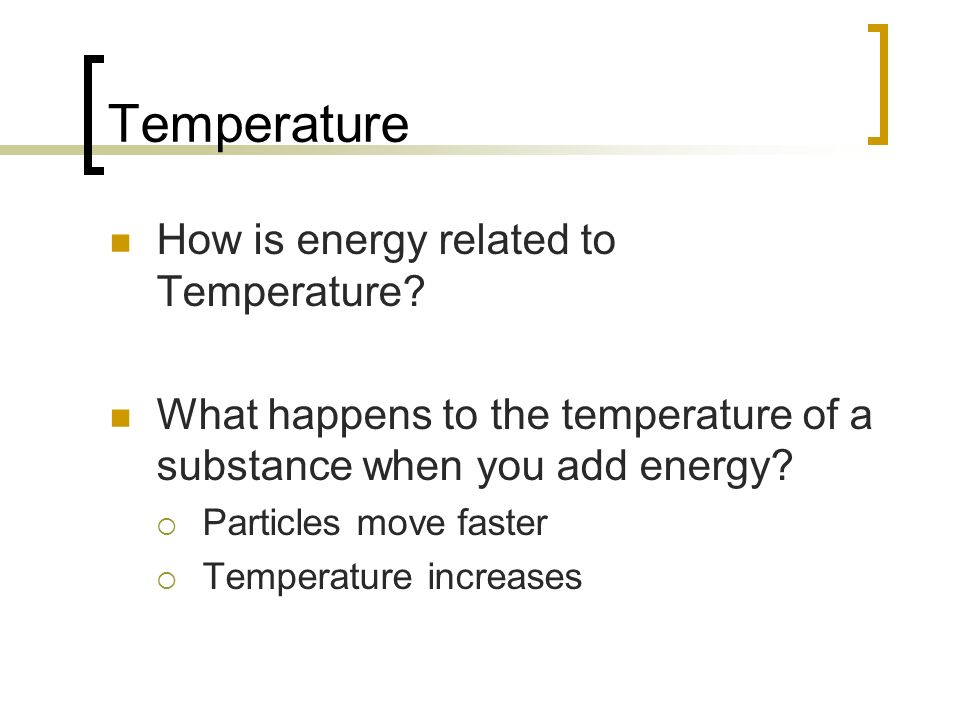 Temperature How is energy related to Temperature