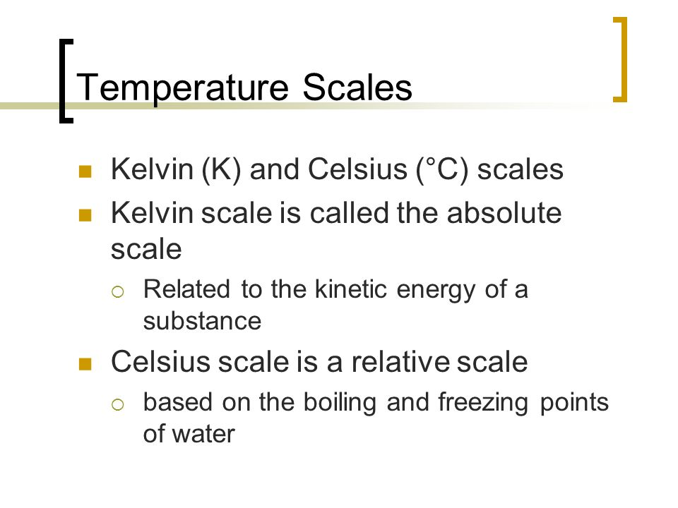 Temperature Scales Kelvin (K) and Celsius (°C) scales