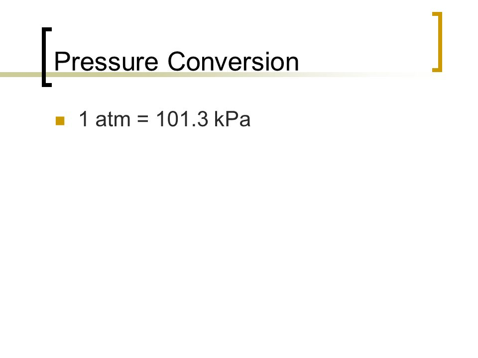 Pressure Conversion 1 atm = kPa