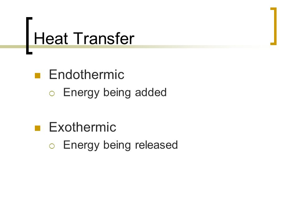 Heat Transfer Endothermic Exothermic Energy being added
