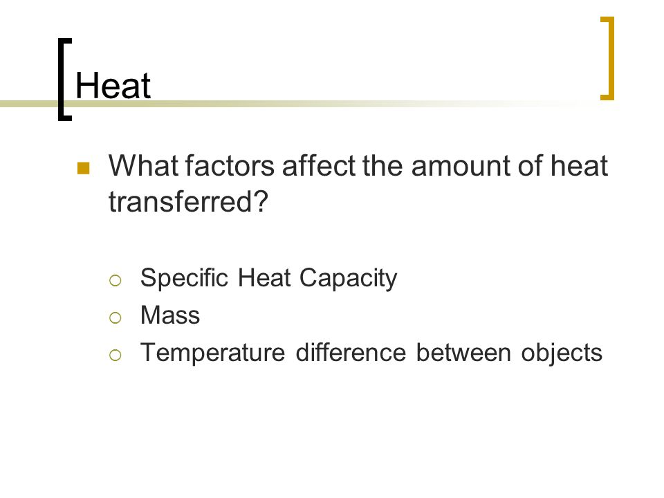 Heat What factors affect the amount of heat transferred