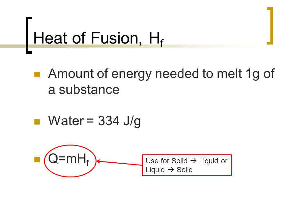 Heat of Fusion, Hf Amount of energy needed to melt 1g of a substance