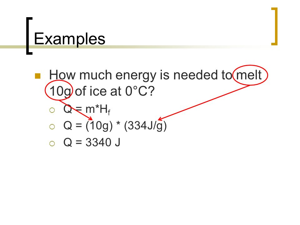 Examples How much energy is needed to melt 10g of ice at 0°C Q = m*Hf