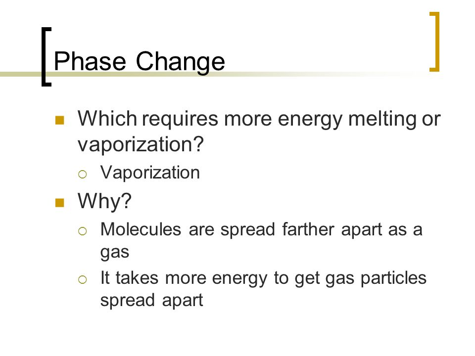 Phase Change Which requires more energy melting or vaporization Why