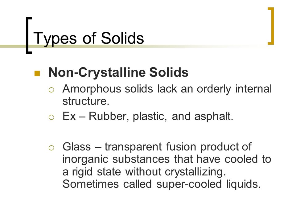 Types of Solids Non-Crystalline Solids