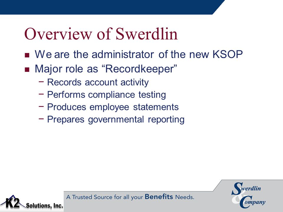 Overview of Swerdlin We are the administrator of the new KSOP