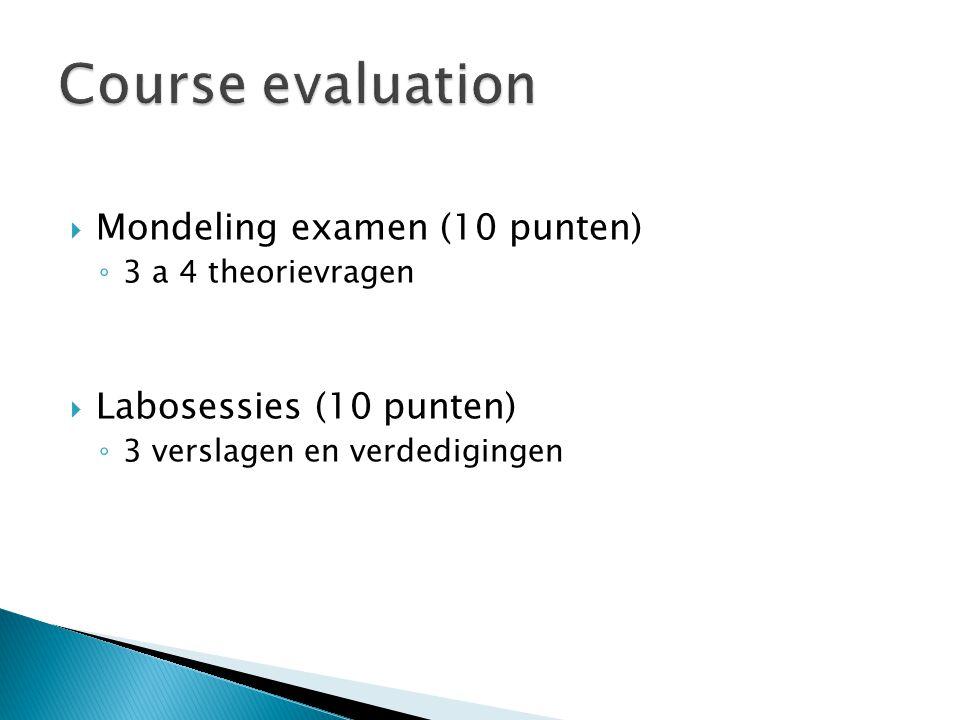 Course evaluation Mondeling examen (10 punten) Labosessies (10 punten)
