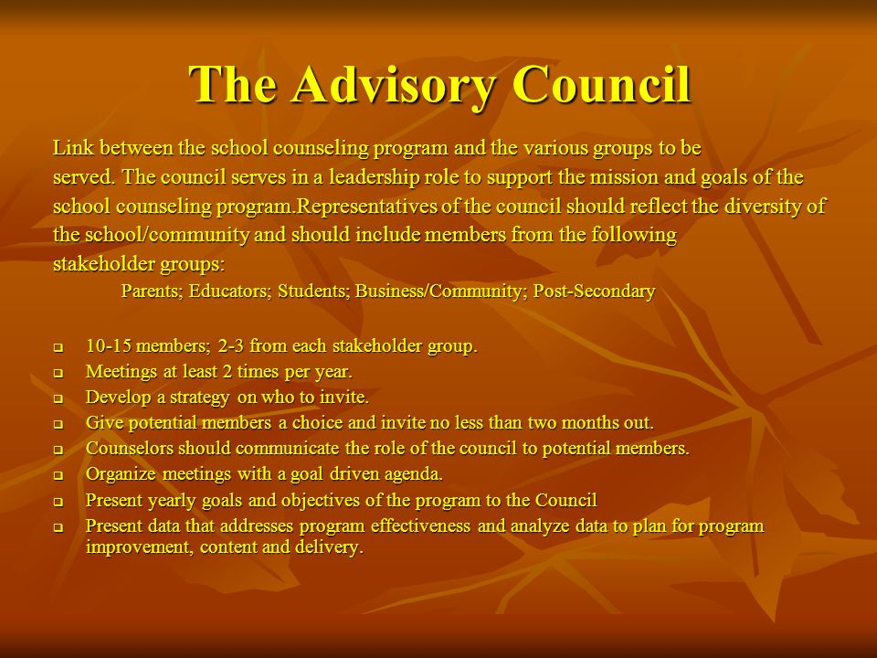 The Advisory Council Link between the school counseling program and the various groups to be.