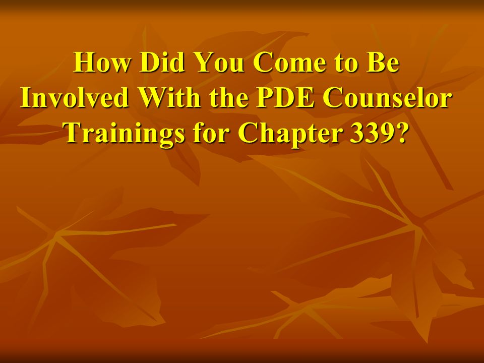 How Did You Come to Be Involved With the PDE Counselor Trainings for Chapter 339