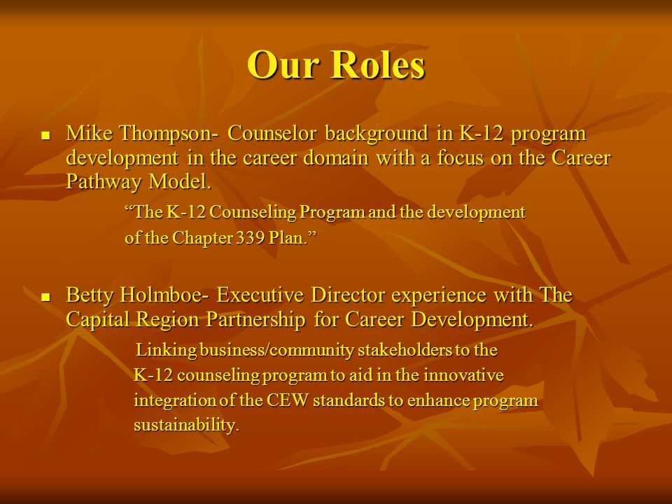 Our Roles Mike Thompson- Counselor background in K-12 program development in the career domain with a focus on the Career Pathway Model.