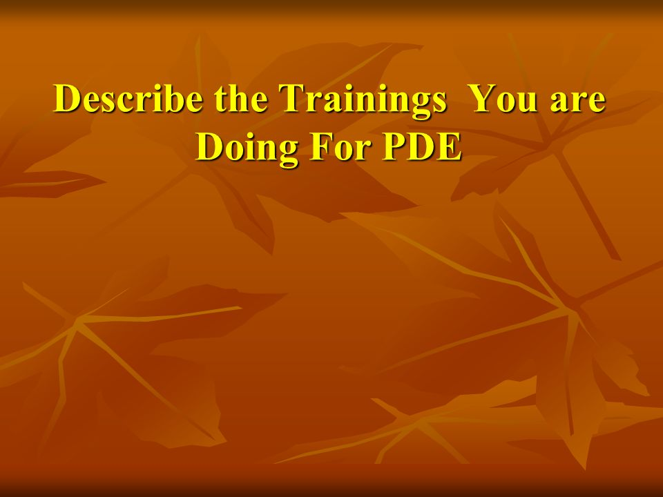 Describe the Trainings You are Doing For PDE