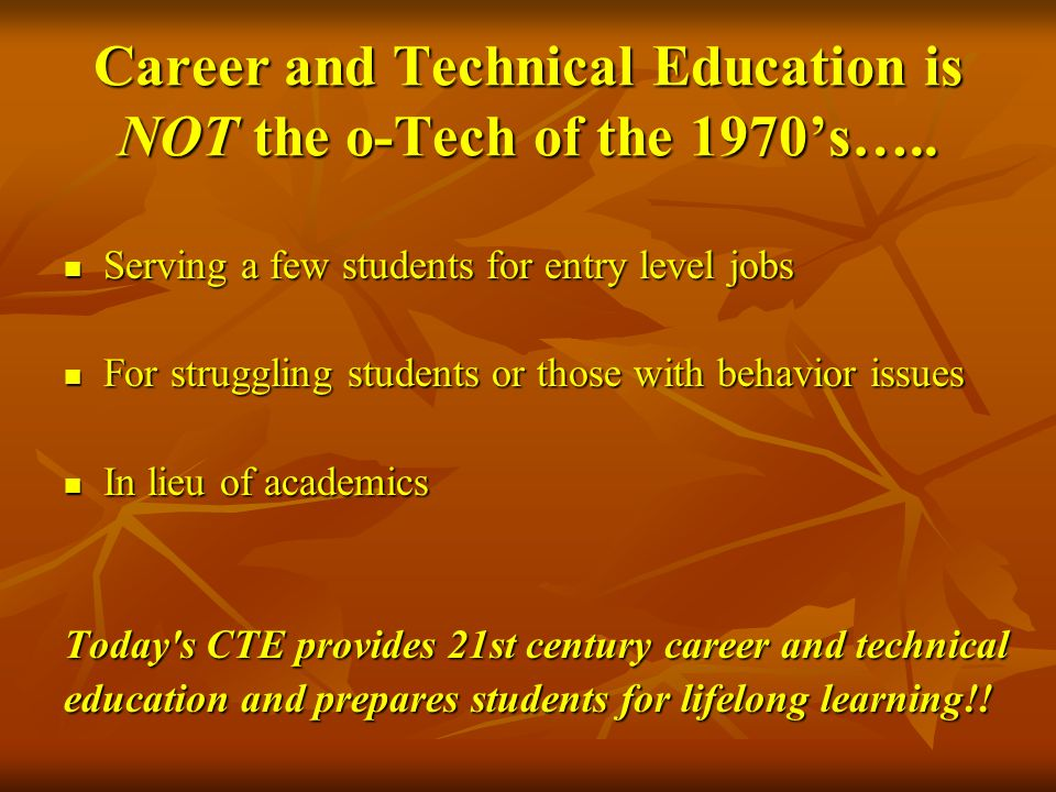 Career and Technical Education is NOT the o-Tech of the 1970's…..