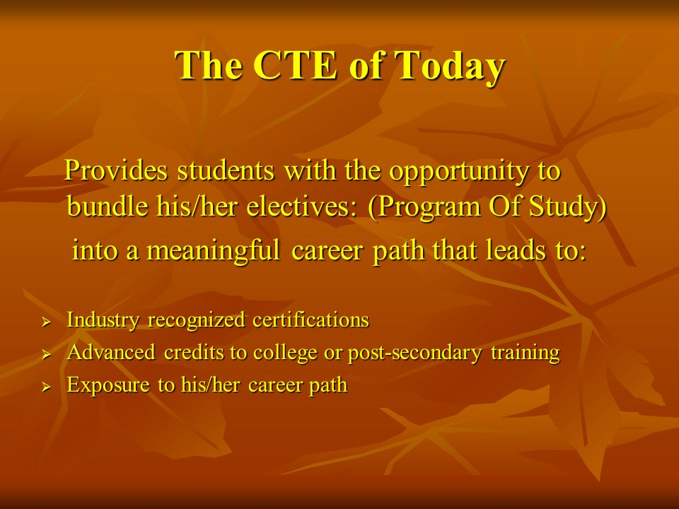 The CTE of Today Provides students with the opportunity to bundle his/her electives: (Program Of Study)