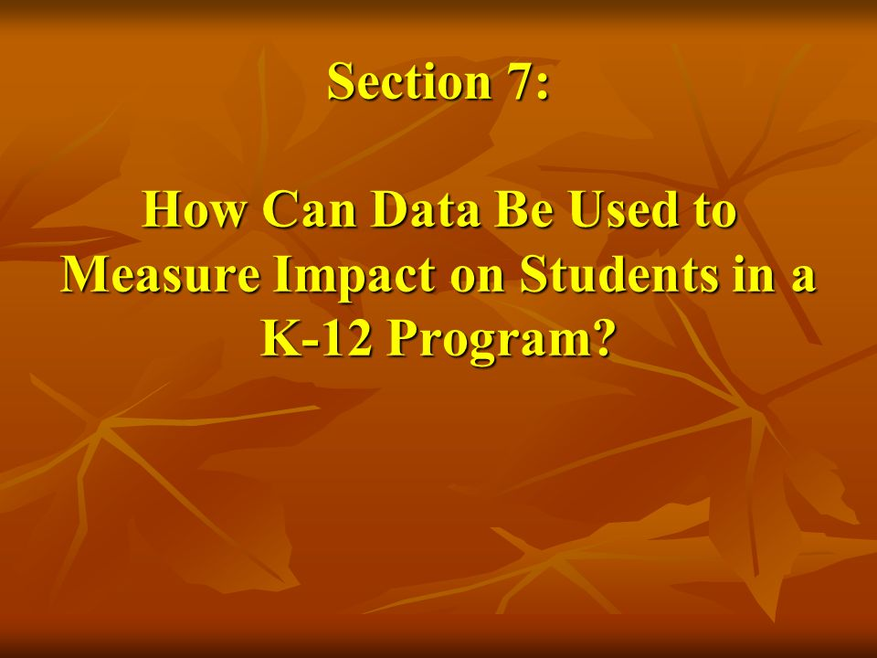 Section 7: How Can Data Be Used to Measure Impact on Students in a K-12 Program