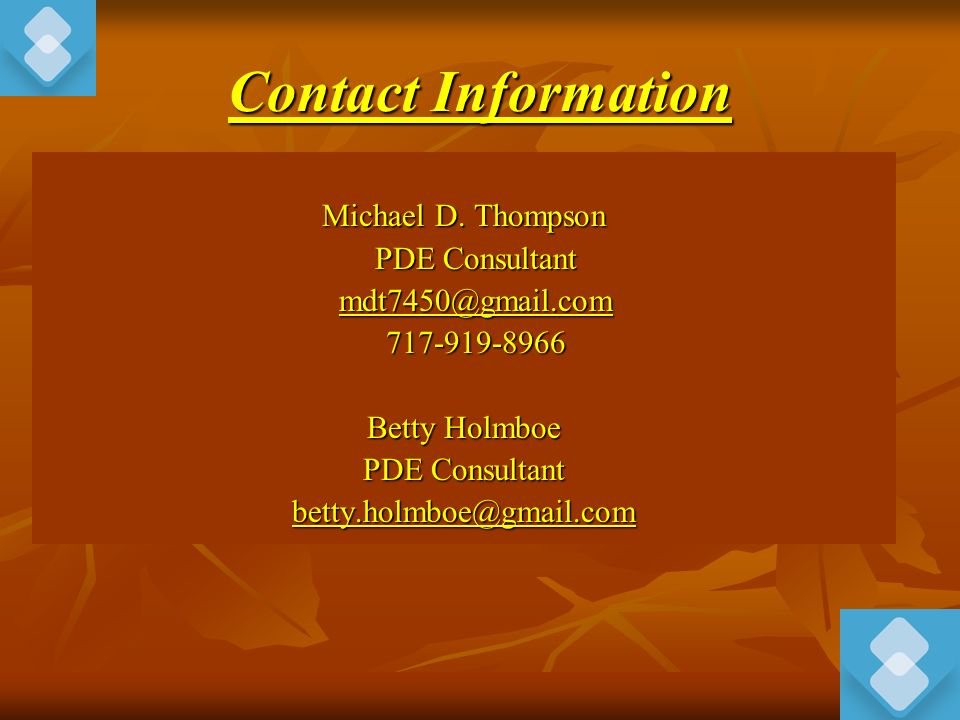 Contact Information Michael D. Thompson. PDE Consultant. mdt7450@gmail.com. 717-919-8966. Betty Holmboe.