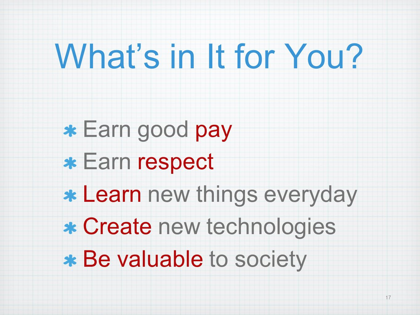 What's in It for You Earn good pay Earn respect