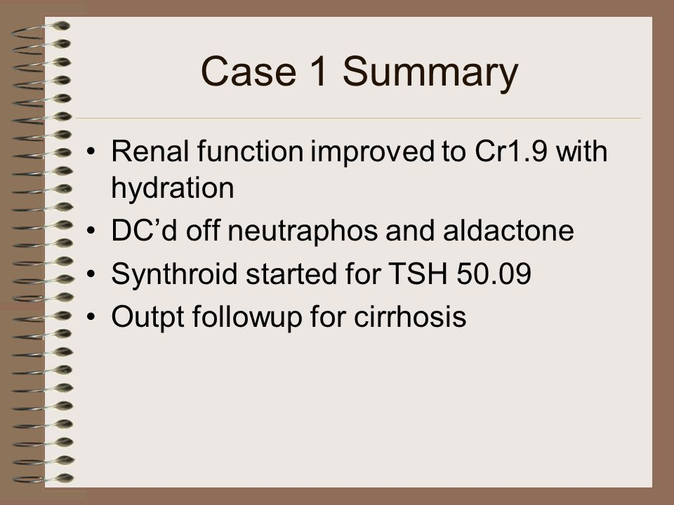 Case 1 Summary Renal function improved to Cr1.9 with hydration