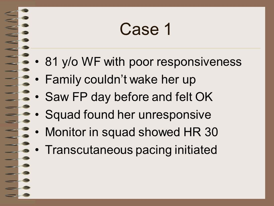 Case 1 81 y/o WF with poor responsiveness Family couldn't wake her up