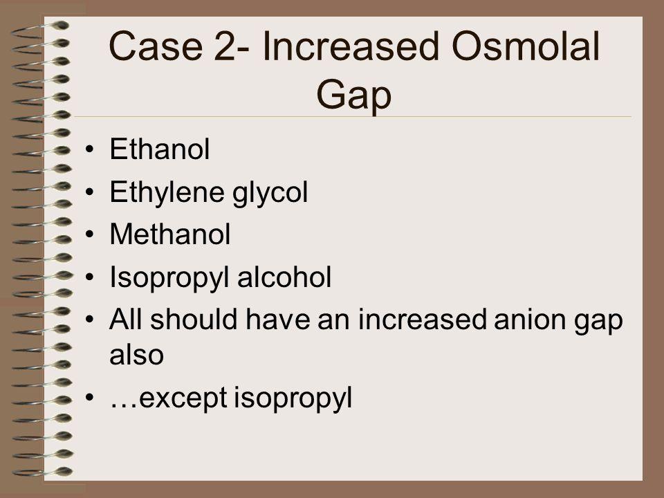 Case 2- Increased Osmolal Gap