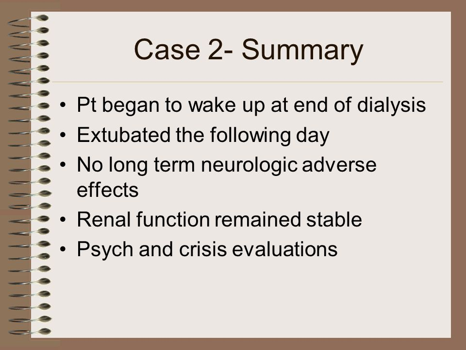 Case 2- Summary Pt began to wake up at end of dialysis