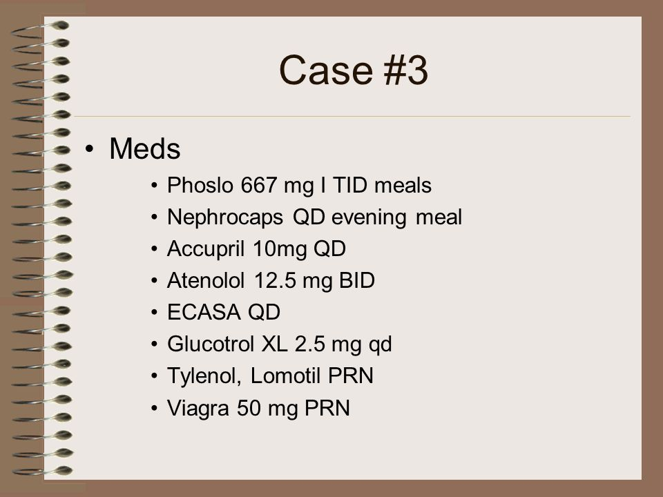 Case #3 Meds Phoslo 667 mg I TID meals Nephrocaps QD evening meal