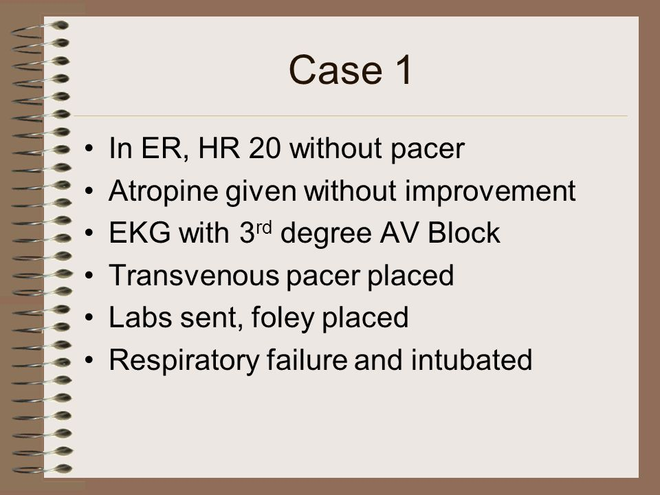 Case 1 In ER, HR 20 without pacer Atropine given without improvement