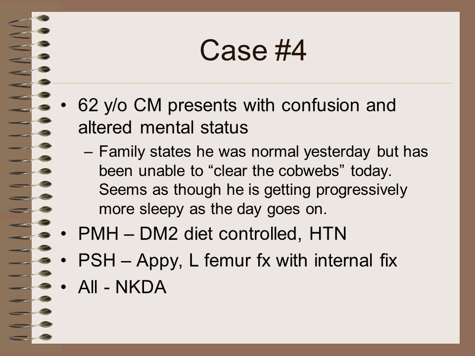 Case #4 62 y/o CM presents with confusion and altered mental status
