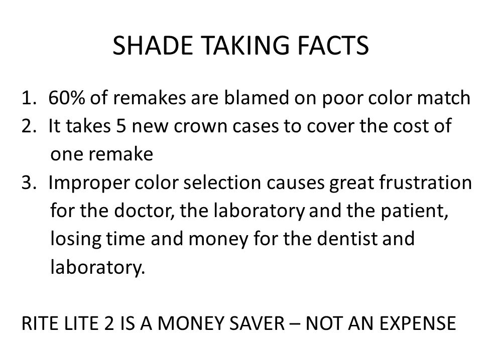 SHADE TAKING FACTS 60% of remakes are blamed on poor color match
