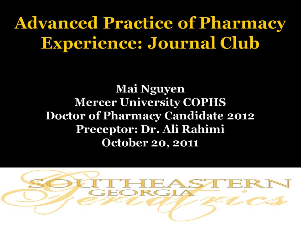 Advanced Practice of Pharmacy Experience: Journal Club Mai Nguyen Mercer University COPHS Doctor of Pharmacy Candidate 2012 Preceptor: Dr.