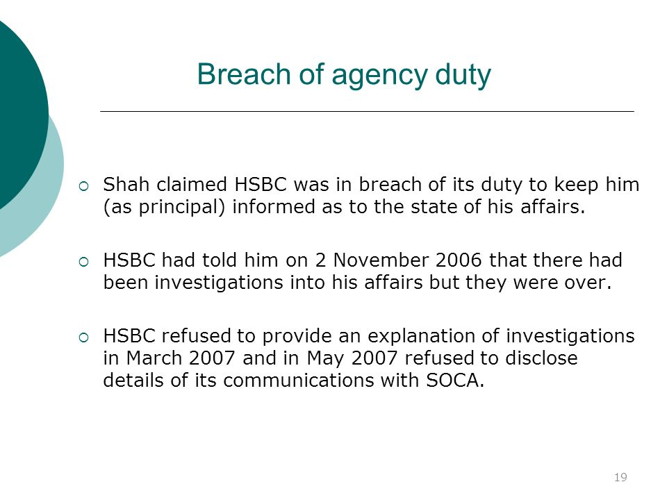 Breach of agency duty Shah claimed HSBC was in breach of its duty to keep him (as principal) informed as to the state of his affairs.