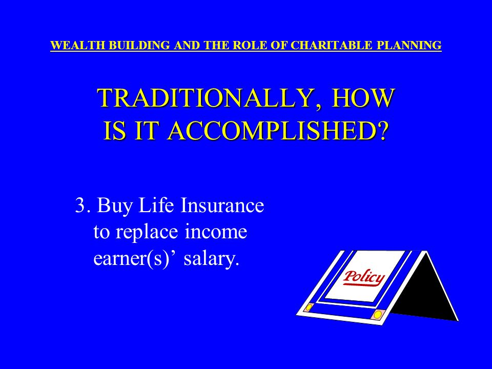 3. Buy Life Insurance to replace income earner(s)' salary.