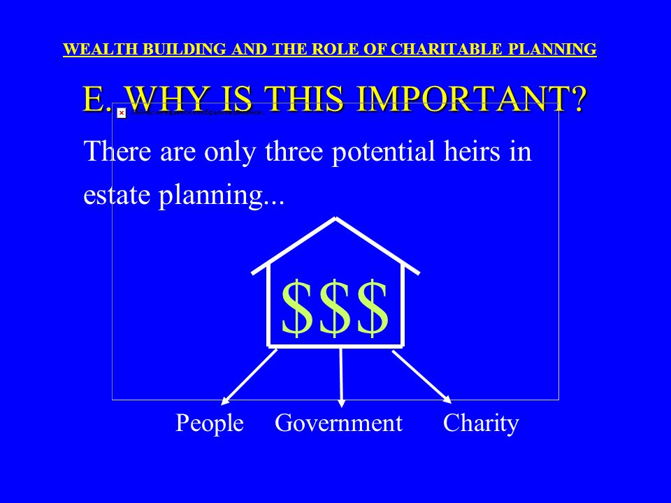 $$$ There are only three potential heirs in estate planning... People