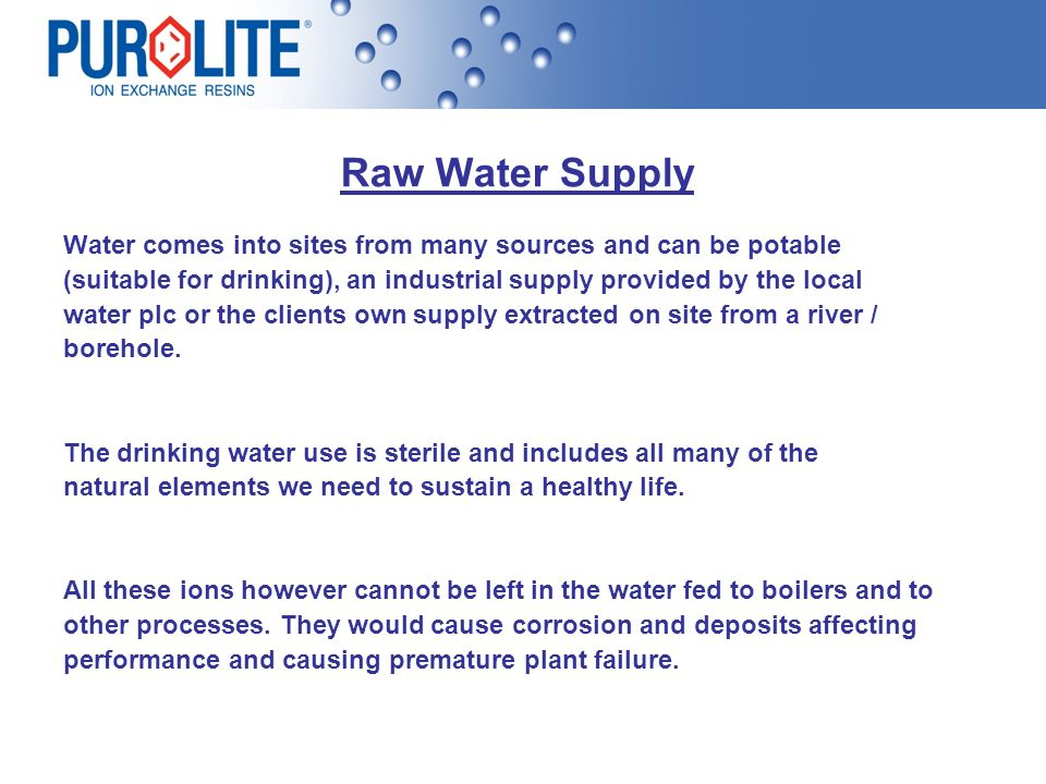 Raw Water Supply Water comes into sites from many sources and can be potable. (suitable for drinking), an industrial supply provided by the local.