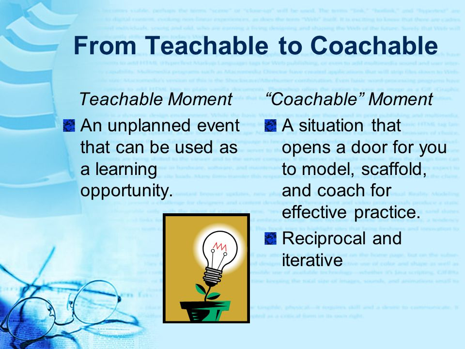From Teachable to Coachable