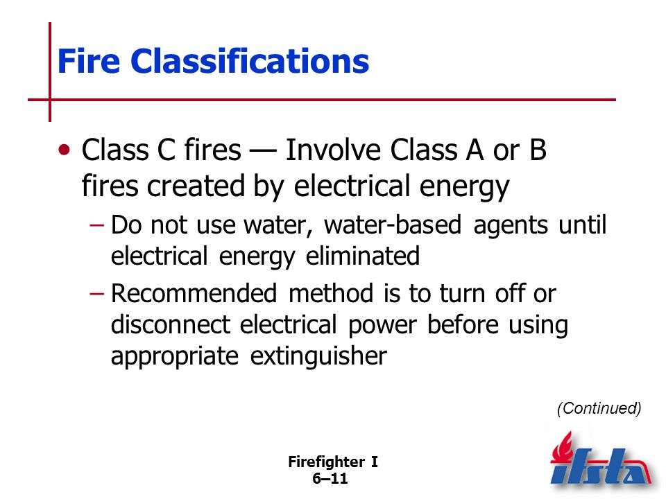 Fire Classifications Class C fires — Involve Class A or B fires created by electrical energy.