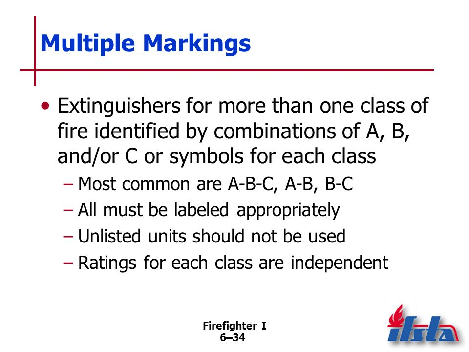 Multiple Markings Extinguishers for more than one class of fire identified by combinations of A, B, and/or C or symbols for each class.