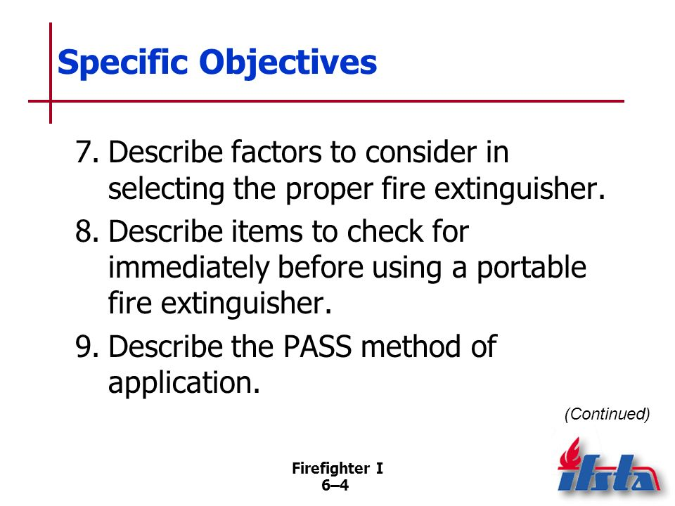 Specific Objectives 7. Describe factors to consider in selecting the proper fire extinguisher.