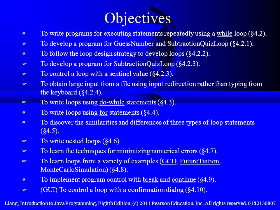 Objectives To write programs for executing statements repeatedly using a while loop (§4.2).
