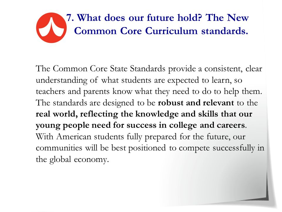 7. What does our future hold The New Common Core Curriculum standards.